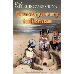 Bursztynowy talizman - Ewa Szelburg-Zarembina