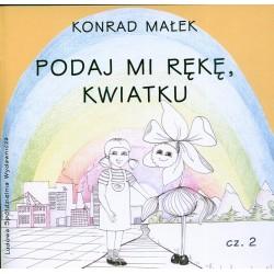 Podaj mi rękę, kwiatku cz. 2 - Konrad Małek