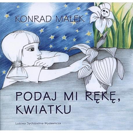 Podaj mi rękę, kwiatku - Konrad Małek