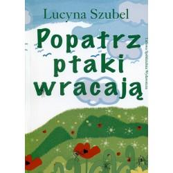 Popatrz ptaki wracają - Lucyna Szubel