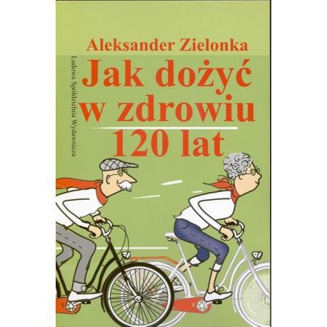 Jak dożyć w zdrowiu 120 lat - Aleksander Zielonka