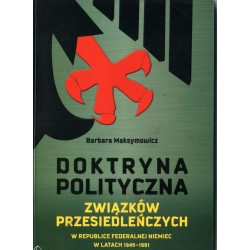 Doktryna polityczna związków przesiedleńczych... - Barbara Maksymowicz