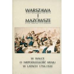Warszawa i Mazowsze w walce o niepodległość 1794-1920 - Praca zbiorowa