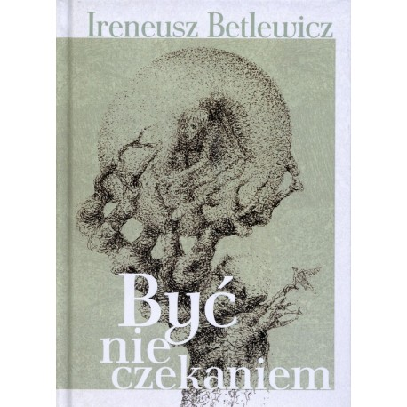 Być nie czekaniem - Ireneusz Betlewicz