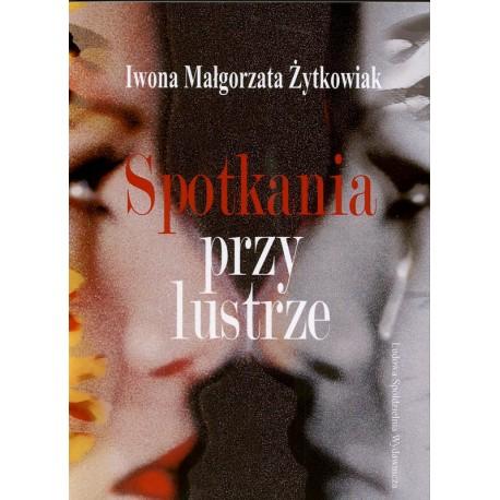 Spotkania przy lustrze - Iwona Małgorzata Żytkowiak