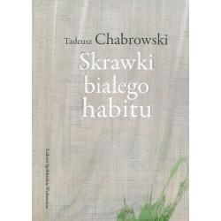 Skrawki białego habitu - Tadeusz Chabrowski