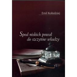 Spod niskich pował do szczytów władzy - Emil Kołodziej
