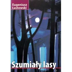 Szumiały lasy - Eugeniusz Łastowski
