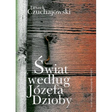 Świat według Józefa Dzioby - Leszek Czuchajowski