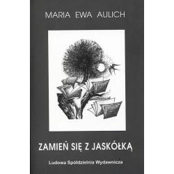 Zamień się z jaskółką - Maria Ewa Aulich