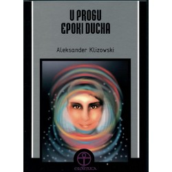 U progu epoki ducha - Aleksander Klizowski