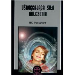 Uświęcająca siła milczenia - H.K. Iranschähr