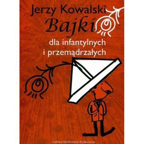 Bajki dla infantylnych i przemądrzałych - Jerzy Kowalski