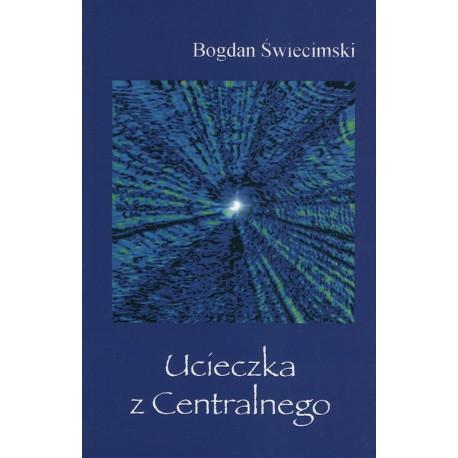 Ucieczka z Centralnego - Bogdan Świecimski