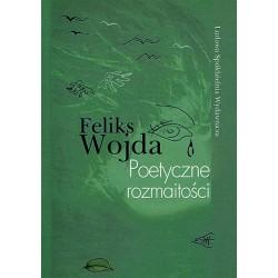 Poetyczne rozmaitości - Feliks Wojda