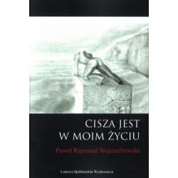 Cisza jest w moim życiu – Paweł Rajmund Wojciechowski