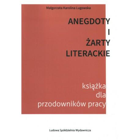 Anegdoty i żarty literackiego. - Małgorzata Karolina Lugowska