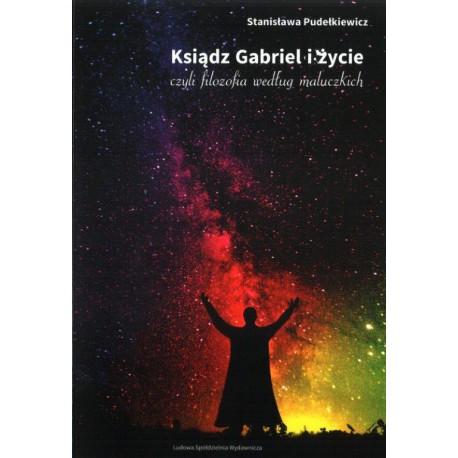 Ksiądz Gabriel i życie... - Stanisława Pudełkiewicz