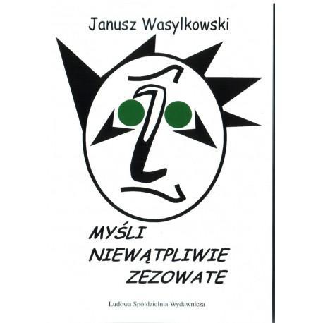 Myśli niewątpliwie zezowate - Janusz Wasylkowski