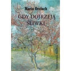 Gdy dojrzeją śliwki - Maria Orciuch