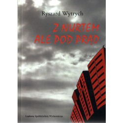 Z nurtem ale pod prąd - Ryszard Wytrych
