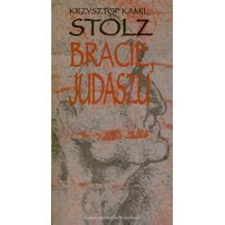 Bracie Judaszu - Krzysztof Kamil Stolz