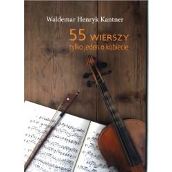 55 wierszy tylko jeden o kobiecie - Waldemar Henryk Kantner