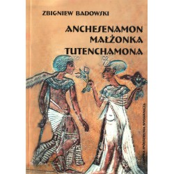 Anchesenamon małżonka Tutenchamona - Zbigniew Badowski
