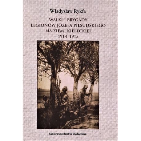 Walki I Brygady Legionów Józefa Piłsudskiego na Ziemi Kieleckiej 1914-1915 – Władysław Rykfa