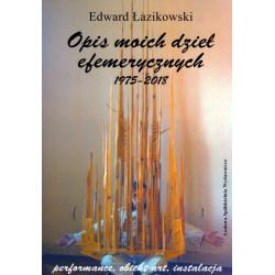 Opis moich dzieł efemerycznych 1975-2018 – Edward łazikowski