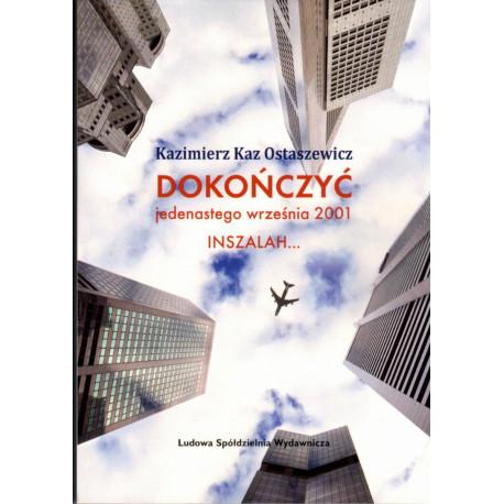 Dokończyć jedenastego września 2001 INSZALAH – Kazimierz Kaz Ostaszewicz