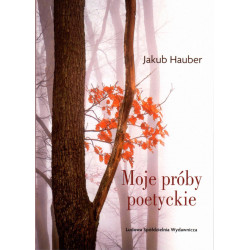 Moje próby poetyckie - Jakub Hauber