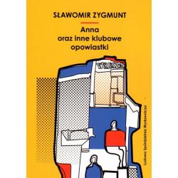 Anna oraz inne klubowe opowiastki - Sławomir Zygmunt