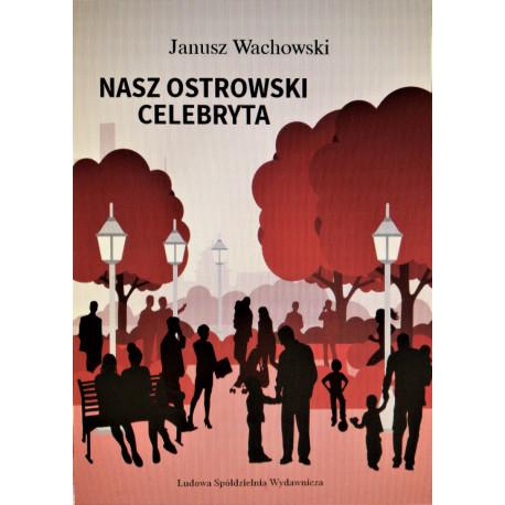 Nasz ostrowski celebryta – Janusz Wachowski