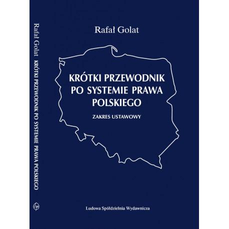 KRÓTKI PRZEWODNIK PO SYSTEMIE PRAWA POLSKIEGO. ZAKRES USTAWOWY – Rafał Golat