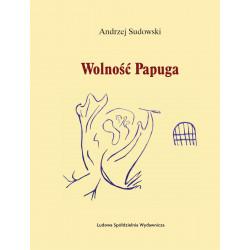 Wolność Papuga - Andrzej Sudowska