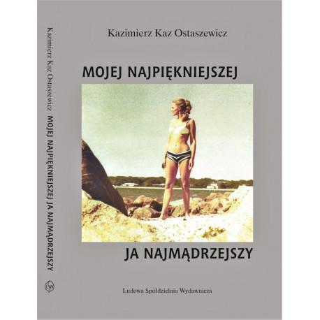 Mojej najpiękniejszej, ja najmądrzejszy - Kazimierz Kaz Ostaszewicz