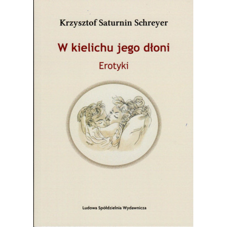 W kielichu jego dłoni. Erotyki - Krzysztof Saturnin Schreyer
