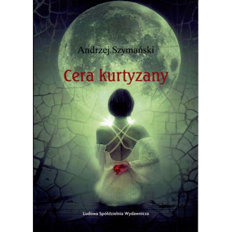 Cera kurtyzany - Andrzej Szymański