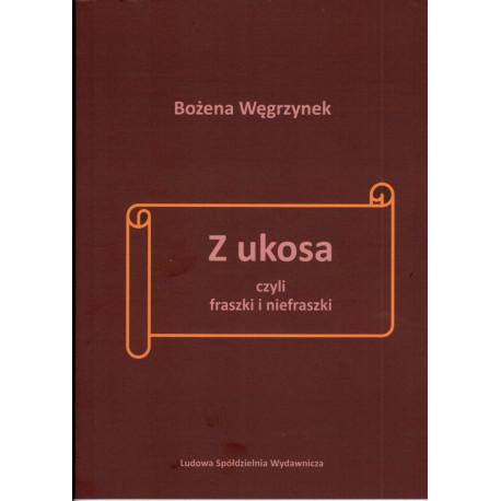 Z ukosa czyli fraszki i nie fraszki - Bożena Węgrzynek