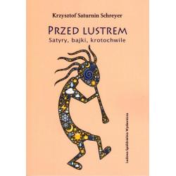 Przed lustrem. Satyry, bajki, krotochwile – Krzysztof Saturnin Schreyer