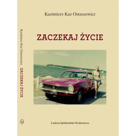 Zaczekaj życie - Kazimierz Kaz Ostaszewicz