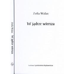W jądrze wiersza - Zofia Walas
