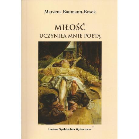 Miłość uczyniła mnie poetą – Marzena Bauman-Bosek
