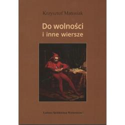 Do wolności i inne wiersze - Krzysztof Matusiak