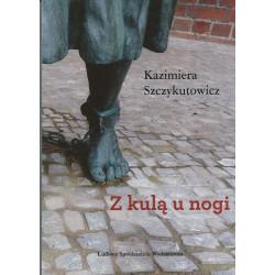 Z kulą u nogi - Kazimiera Szczykutowicz