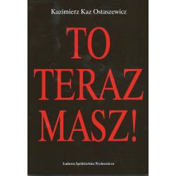 To teraz masz! - Kazimierz Kaz Ostaszewicz