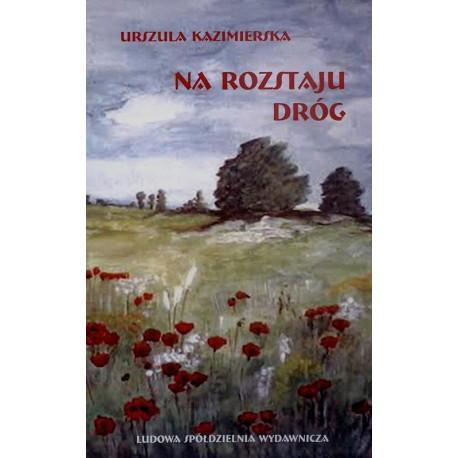 Na rozstaju dróg - Urszula Kazimierska