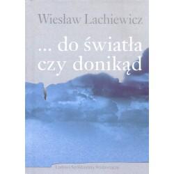 … do światła czy donikąd - Wiesław Lachiewicz