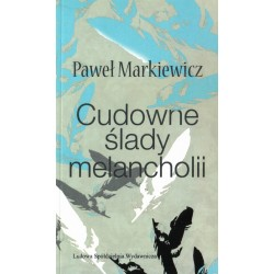 Cudowne ślady melancholii - Paweł Markiewicz